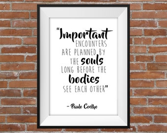 Important Encounters Are Planned By The Souls Long Before The Bodies See Each Other - Paulo Coelho Quote - Typography Digital Print Quote