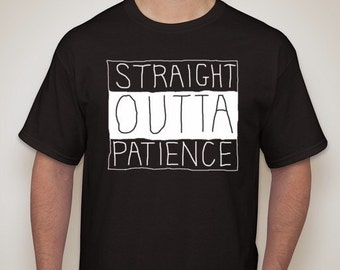 Straight Outta Patience T-Shirt