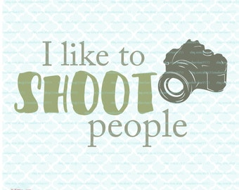 I Like to Shoot People svg Photography svg Camera svg Photo svg Pictures svg dxf eps jpg svg files for Cricut Silhouette dxf files