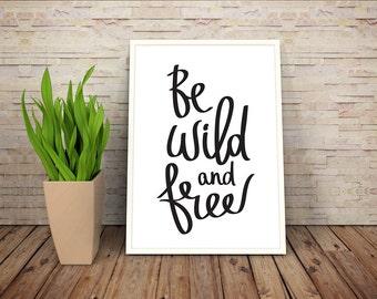 Be Wild and Free - Wall Art Minimalist Decor Print Digital Download PDF Printable item Black and White