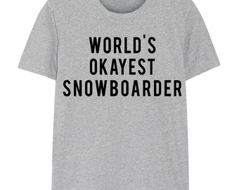 Snowboard, Snowboarder T-Shirt, World's Okayest Snowboarder T Shirt, Gift for Him or Her - 47