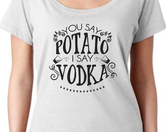 You Say Potato, I Say Vodka      Scoop Neck Tee