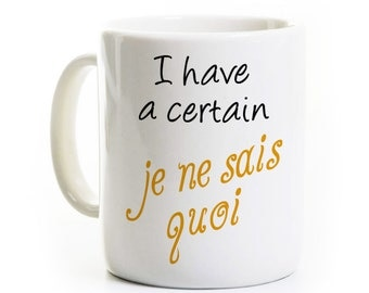 French Teacher Gift - I Have a Certain Je Ne Sais Quoi - Francais - French Language Coffee Mug Cup - Student of French