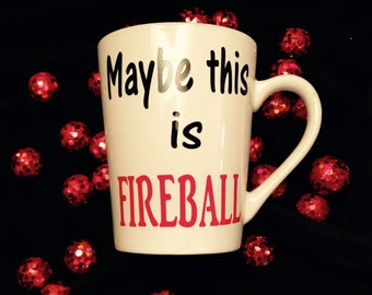 fireball whiskey - funny coffee mug - unique coffee cups - maybe this is fireball - gifts for bestie - christmas gift- whiskey drinker gift