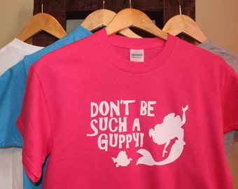 Don't Be Such A Guppy Tee