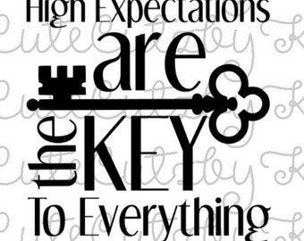 High expectations are the key to everything svg file, cricut file, cutting file