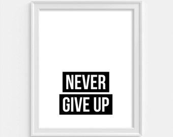 Never Give Up, Digital Print, Inspiration Quote, Typography Art, Typography Print, Quote Art, Quote Print, Downloadable Wall Art, Wall Art