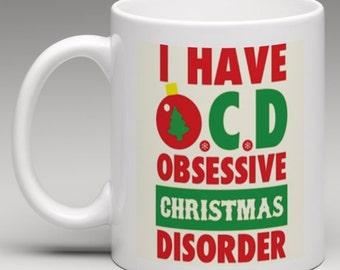 I have OCD Obsessive Christmas Disorder -  Novelty Mug