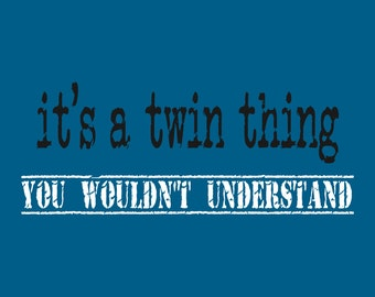 It's A Twin Thing, You Wouldn't Understand Print Version 1