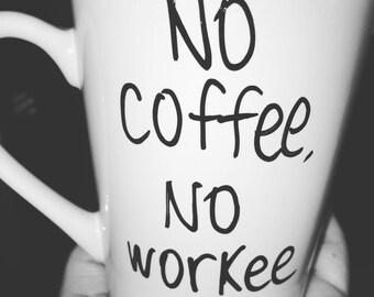 No coffee, no workee - handwritten - custome made - made to orser - ceramic mug