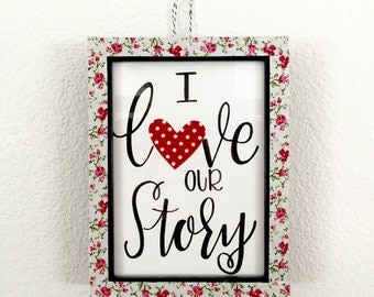 Handlettered cardstock -i love our story/ Frameable quote/ love story print/ couples gift/ gifts for her