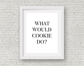 What Would Cookie Do? - Motivational Decor - Empire - Digital Prints - (8 inch x 10 inch)