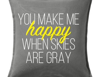 You Make Me Happy When Skies are Gray Pillow