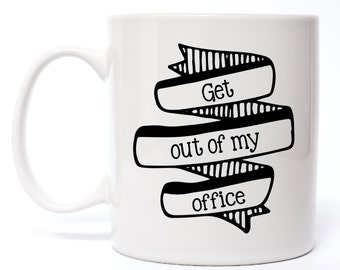 Office Coworker Coffee Mug - Coffee Mugs - Funny Gifts - Mugs - Get Out Of My Office - Gifts