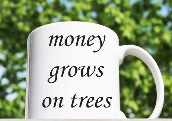 Money Grows On Trees Mug Inspirational Mug By Teespirations