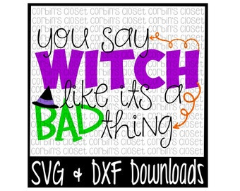 Halloween SVG * You Say Witch Like It's A Bad Thing Cutting File - DXF & SVG Files - Silhouette Cameo, Cricut