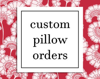 Custom Pillow Orders - Any Size, Any Fabric!