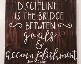 Custom Wood Sign - Discipline Is The Bridge Between Goals and Accomplishment - 16.5x15 Handlettered Jim Rohn Quote Plank - Custom Wood Signs