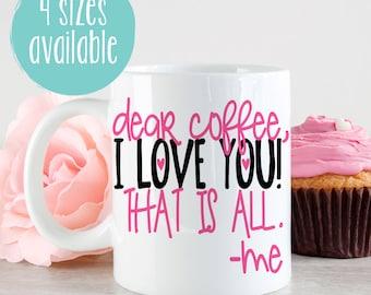 Dear Coffee I Love You, Coffee Love Mug, I Love Coffee Mug, Funny Coffee Mug, Typography Mug, Gift For Coffee Lover, Coffee Lover Gift Idea