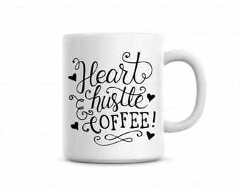 Cute Coffee Mug, Cute Coffee Cup, Heart Hustle Coffee Mug, Coffee Lover Coffee Mug, Hustle Mug, Ceramic White Coffee Mug, Customized Mug