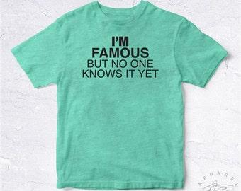 NEW Tee Shirt I'M Famous But No One Knows It Yet BIO HANDMADE Fame Famous Celebrity Award Rich Top Joke Fun Secret Classy Funny Worldwide