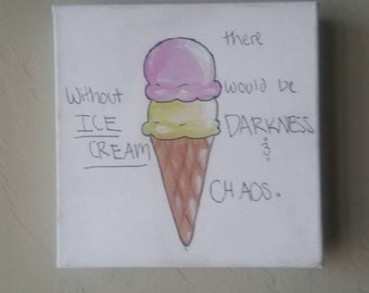 Without Ice Cream there would be darkness and chaos.