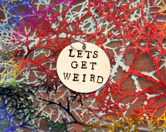 Lets Get Weird stamped pendant