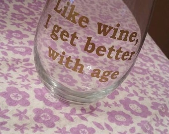 Like wine, I get better with age // Birthday Wine Glass //Funny Wine Glass // 15 oz wine glass // Wine about it // Gifts for Her