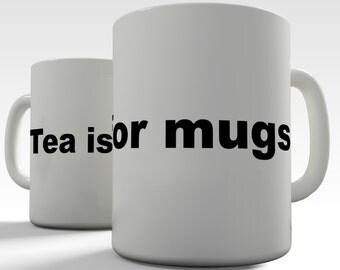 Tea Is For Mugs Ceramic Mug