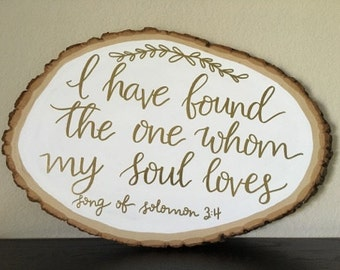 I Have Found The One Whom My Soul Loves | Wood Sign | Wood Slice | Custom Wood Sign | Wedding Sign | Wedding Decor | Home Decor | Love Decor