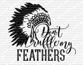 Don't ruffle my feathers, svg, cut, decal, vector, southern, native american, tribe, tribal, feather headdress, feathered war bonnet, file