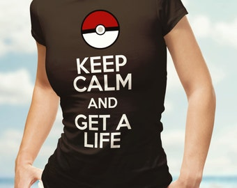 Funny Pokemon Go T-shirts. Keep calm and get a life people.  T-shirts available in Men's and Women's clothing and tank tops