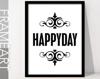 """Printable Art """"HAPPY DAY"""" Black and White Frame Art Printable Quote, Home Décor, Wall Décor, Happy Quote 58BW"""