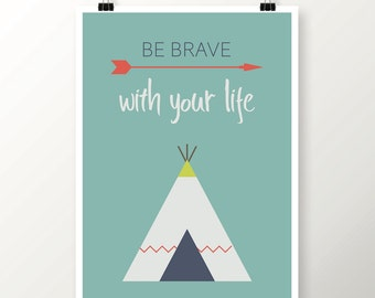 """Displays """"Be brave with your life"""" - Tribal - Indian"""