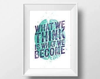 What we think is what we become. Motivational High Quality A3 digital print.