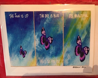hand made greeting cards - frame-able art cards - the sun is up, the sky is blue, it's beautiful and so are you