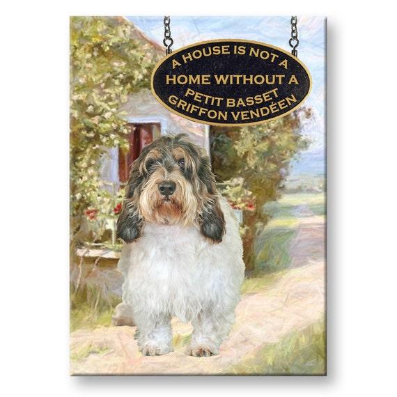 Petit Basset Griffon Vandeen a House is Not a Home Fridge Magnet