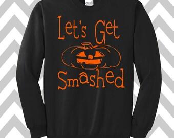 Let's Get Smashed  Sweatshirt Unisex Sweatshirt Halloween Party Costume Shirt Funny Halloween Sweatshirt Happy Halloween