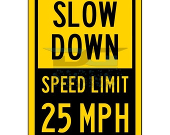 25 MPH Speed Limit Sign - Slow Down aluminum sign