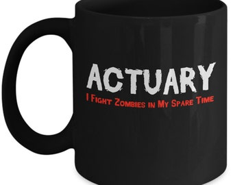 Funny Actuary Mugs - Actuary, I Fight Zombies - Ideal Zombie Gifts