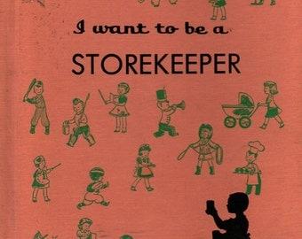 I Want to be a Storekeeper - Carla Greene - Frances Eckart - 1960 - Vintage Kids Book