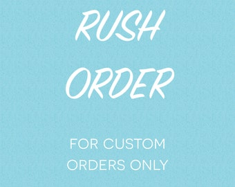 RUSH MY ORDER - 1 week max for processing