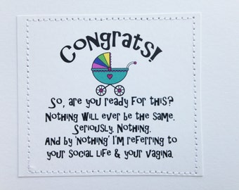 Congratulations baby card. Are you ready for this. Nothing will ever be the same.