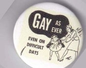 Gay as ever even on difficult days button