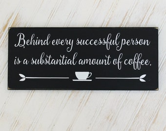 Coffee Sign Behind Every Successful Person Sunstantial Amount of Coffee, Kitchen Decor, Office Plaque, Coffee Lover, Coffee Decor