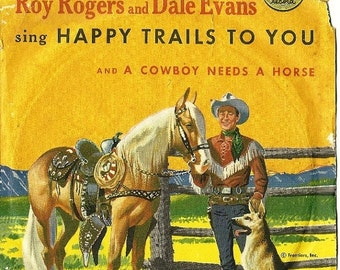 HUGE SALE Vintage Roy Rogers and Dale Evans sing Happy Trails To You and a Cowboy Needs a Horse, 45 RPM