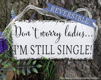 WEDDING SIGNS | REVERSIBLE | Don't worry Ladies | I'm still Single | Ring Bearer Signs | 5.5 x 11.5