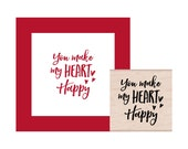 NEW for 2017 You Make my Heart Happy Rubber Stamp