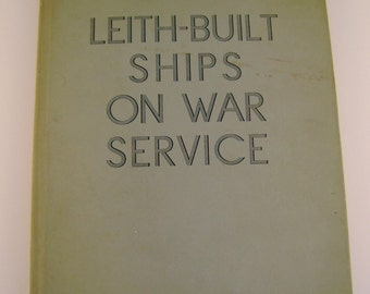 Rare 1946 Hardcover Book Leith-Built Ships on War Service~with Henry Robb Autograph