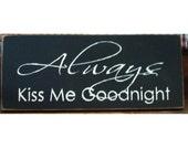 Always Kiss Me Goodnight  primitive wood sign